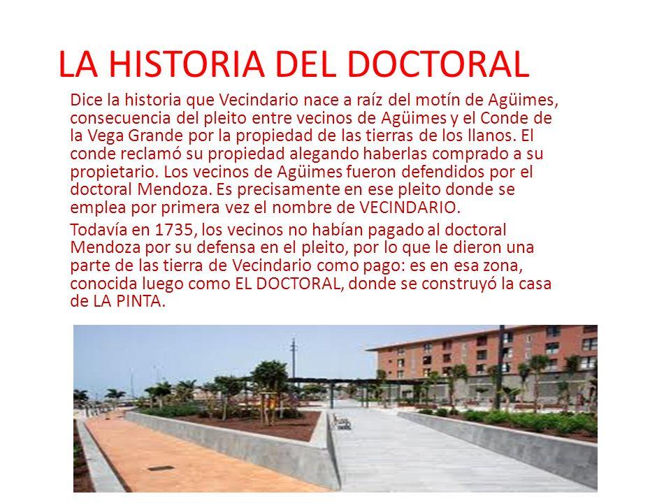 LA HISTORIA DEL DOCTORAL Dice la historia que Vecindario nace a raíz del motín de Agüimes, consecuencia del pleito entre vecinos de Agüimes y el Conde