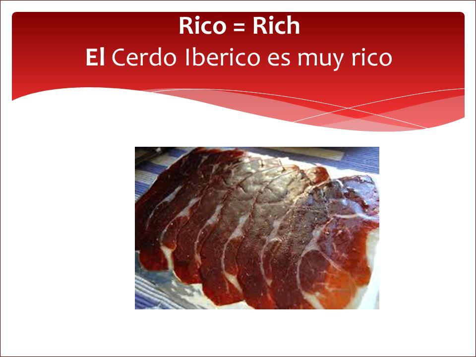Rico = Rich El Cerdo Iberico es muy rico