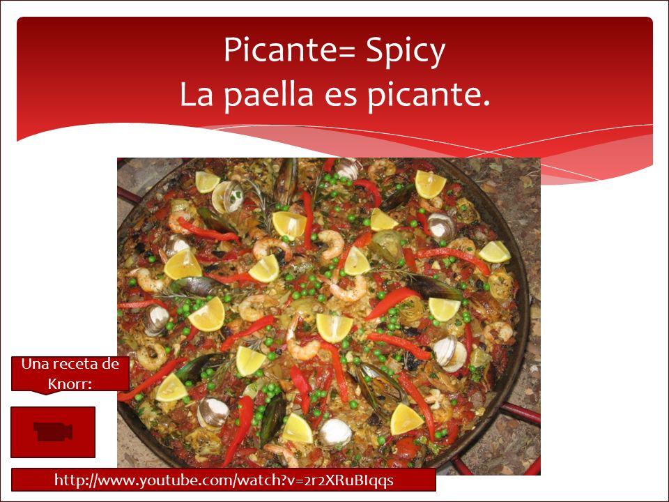 Picante= Spicy La paella es picante. Una receta de Knorr: http://www.youtube.com/watch?v=2r2XRuBIqqs