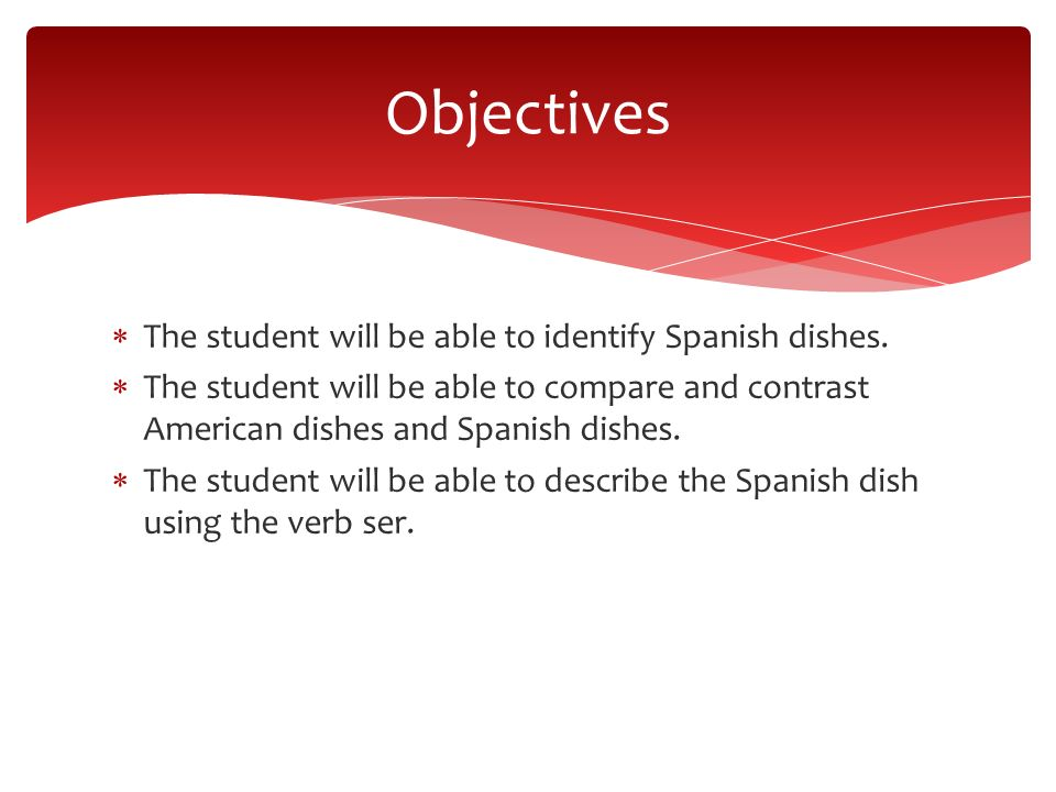 The student will be able to identify Spanish dishes.