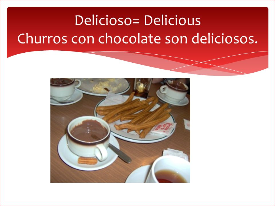 Delicioso= Delicious Churros con chocolate son deliciosos.