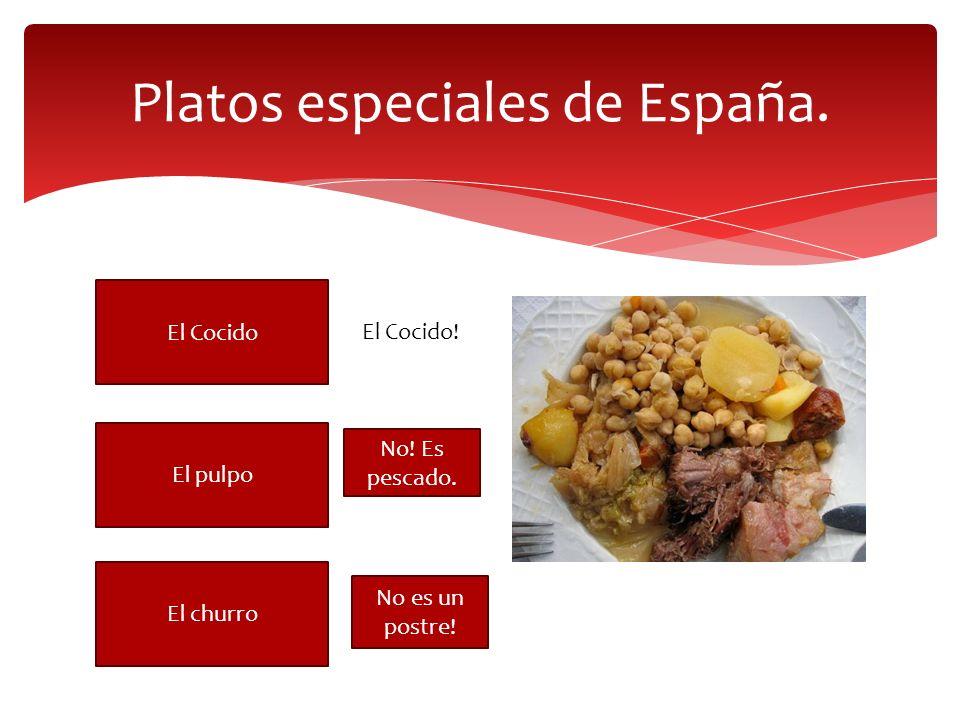 Platos especiales de España. El Cocido El pulpo El churro El Cocido! No! Es pescado. No es un postre!