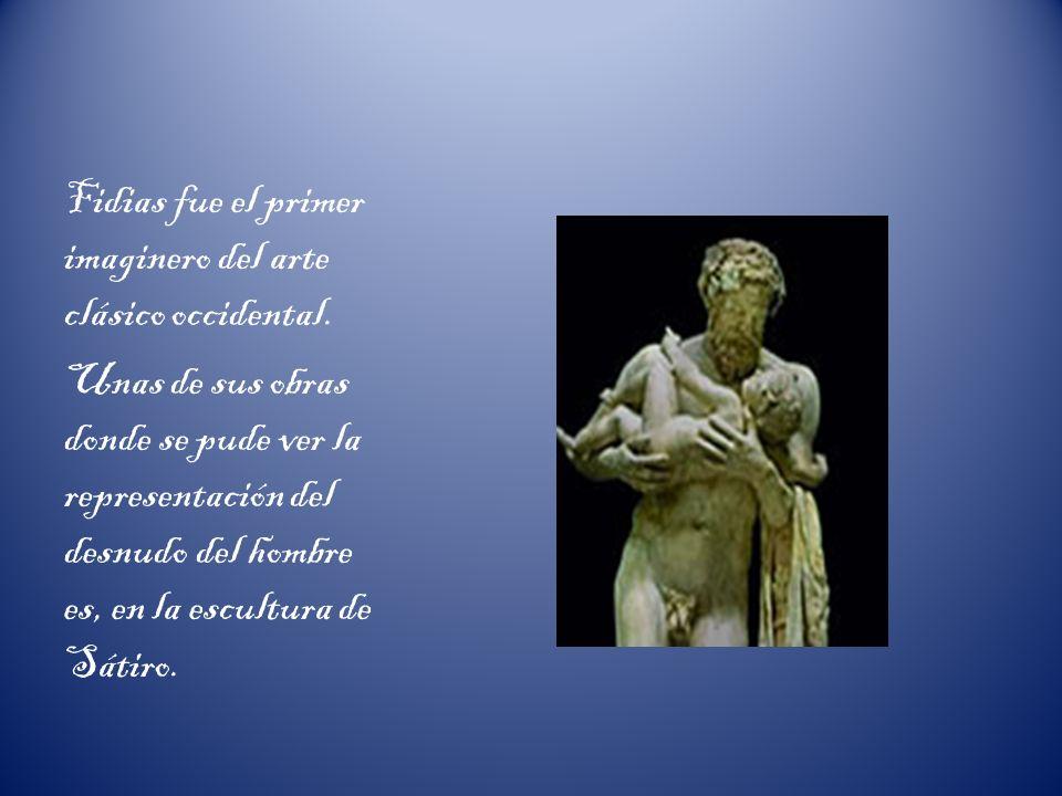 Fidias fue el primer imaginero del arte clásico occidental. Unas de sus obras donde se pude ver la representación del desnudo del hombre es, en la esc