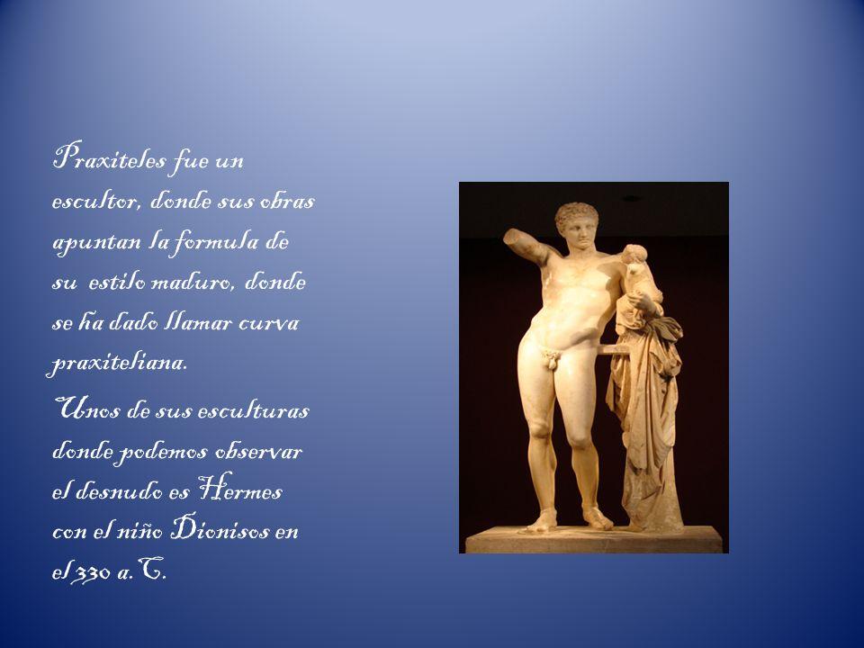 Praxiteles fue un escultor, donde sus obras apuntan la formula de su estilo maduro, donde se ha dado llamar curva praxiteliana. Unos de sus esculturas