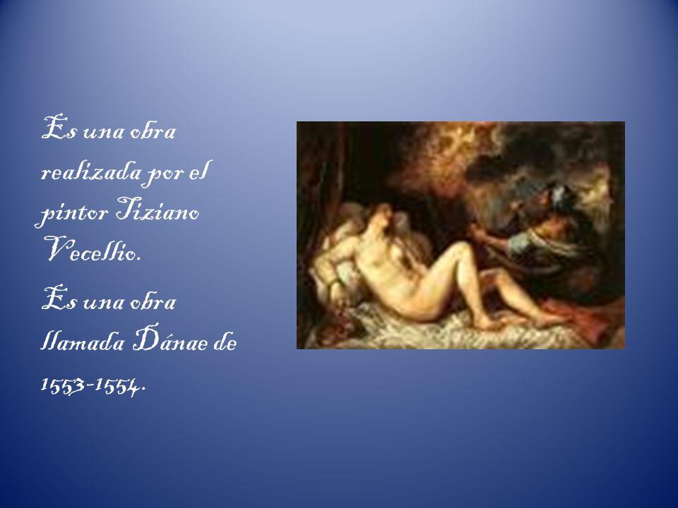 Es una obra realizada por el pintor Tiziano Vecellio. Es una obra llamada Dánae de 1553-1554.