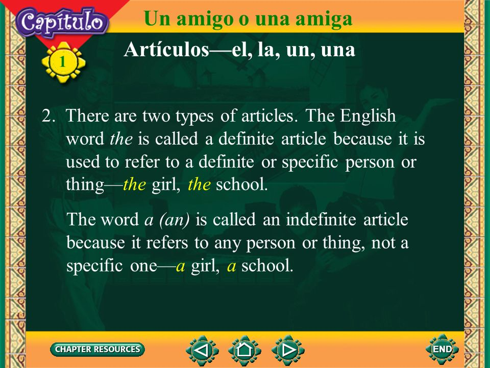 1 Artículosel, la, un, una The word a (an) is called an indefinite article because it refers to any person or thing, not a specific onea girl, a school.