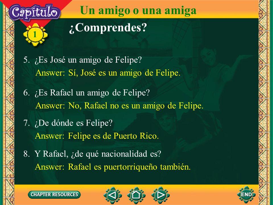 1 ¿Comprendes? 1. ¿Es José un amigo de Rafael? Answer: Sí, José es un amigo de Rafael. 2. ¿Quién es el muchacho alto? Answer: El muchacho alto es Feli