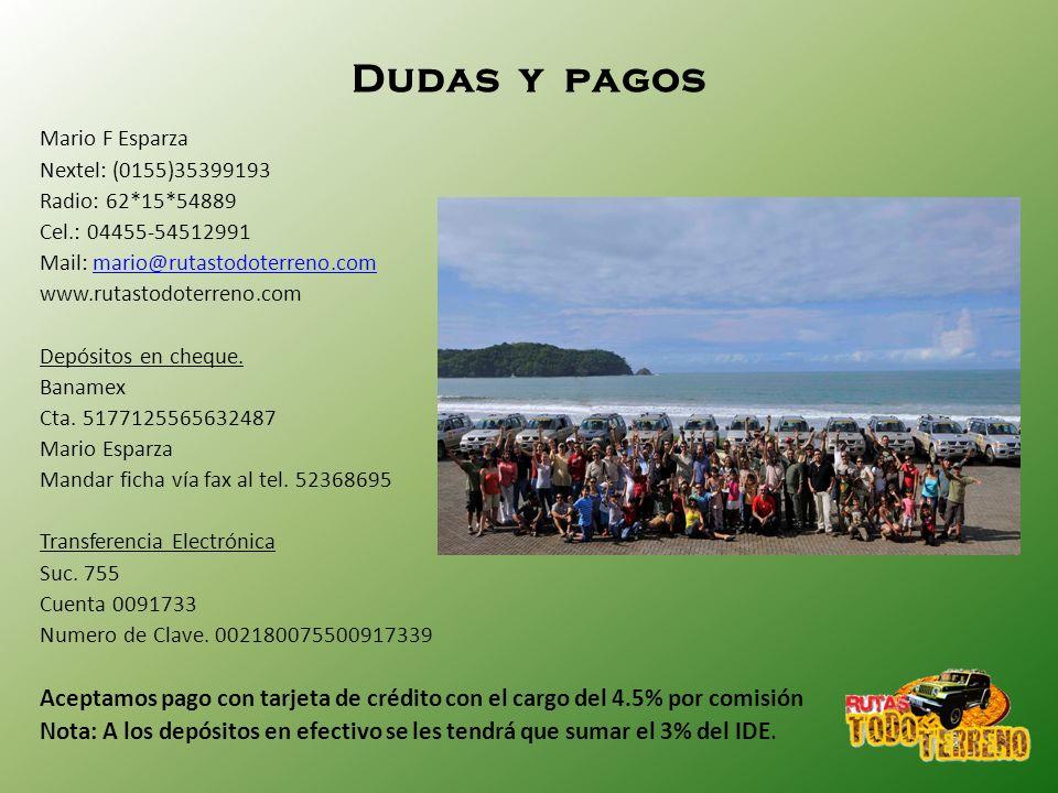 Dudas y pagos Mario F Esparza Nextel: (0155)35399193 Radio: 62*15*54889 Cel.: 04455-54512991 Mail: mario@rutastodoterreno.commario@rutastodoterreno.co