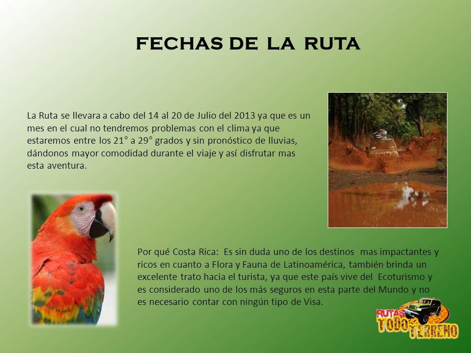 FECHAS DE LA RUTA La Ruta se llevara a cabo del 14 al 20 de Julio del 2013 ya que es un mes en el cual no tendremos problemas con el clima ya que esta