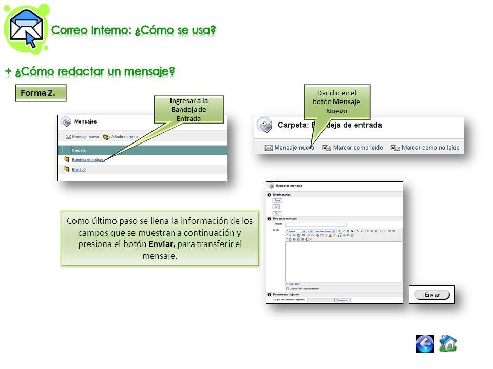 Forma 2. Ingresar a la Bandeja de Entrada Dar clic en el botón Mensaje Nuevo Como último paso se llena la información de los campos que se muestran a