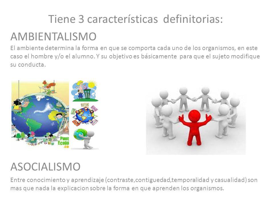 Tiene 3 características definitorias: AMBIENTALISMO El ambiente determina la forma en que se comporta cada uno de los organismos, en este caso el homb
