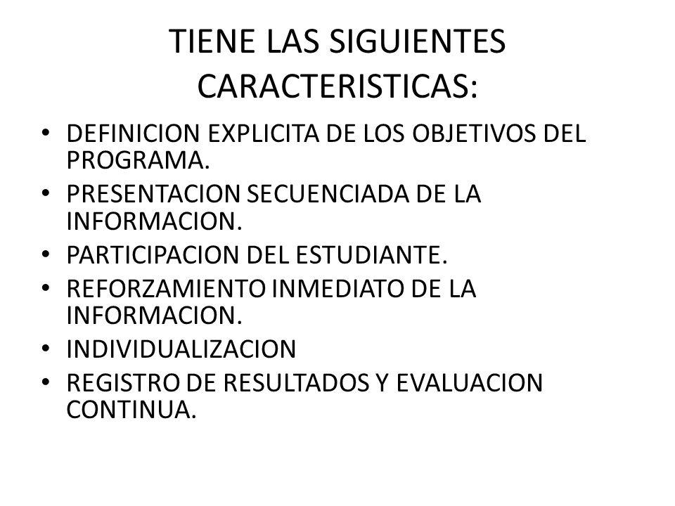 TIENE LAS SIGUIENTES CARACTERISTICAS: DEFINICION EXPLICITA DE LOS OBJETIVOS DEL PROGRAMA. PRESENTACION SECUENCIADA DE LA INFORMACION. PARTICIPACION DE