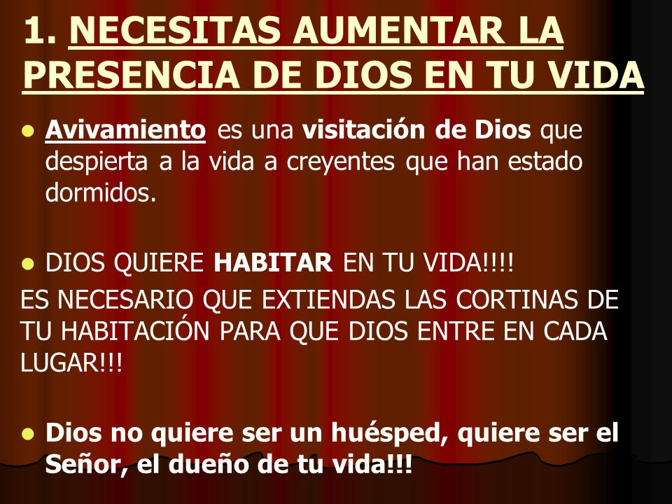 1. NECESITAS AUMENTAR LA PRESENCIA DE DIOS EN TU VIDA Avivamiento es una visitación de Dios que despierta a la vida a creyentes que han estado dormido