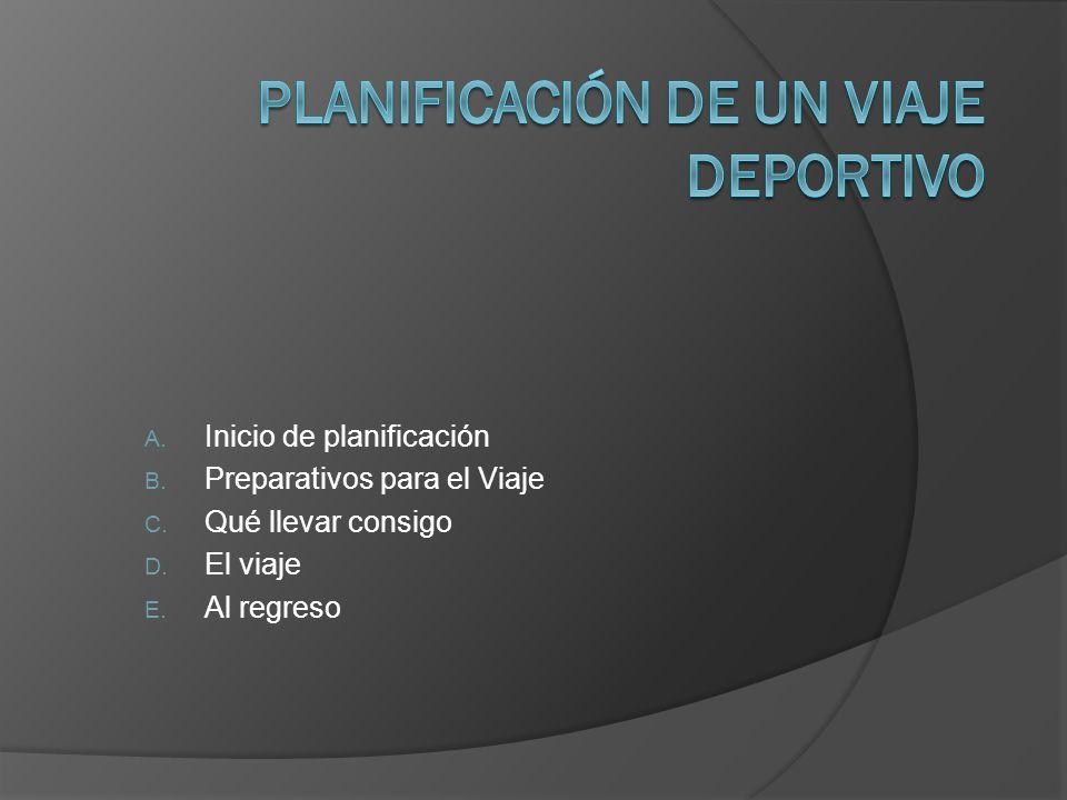 A.Inicio de planificación B. Preparativos para el Viaje C.