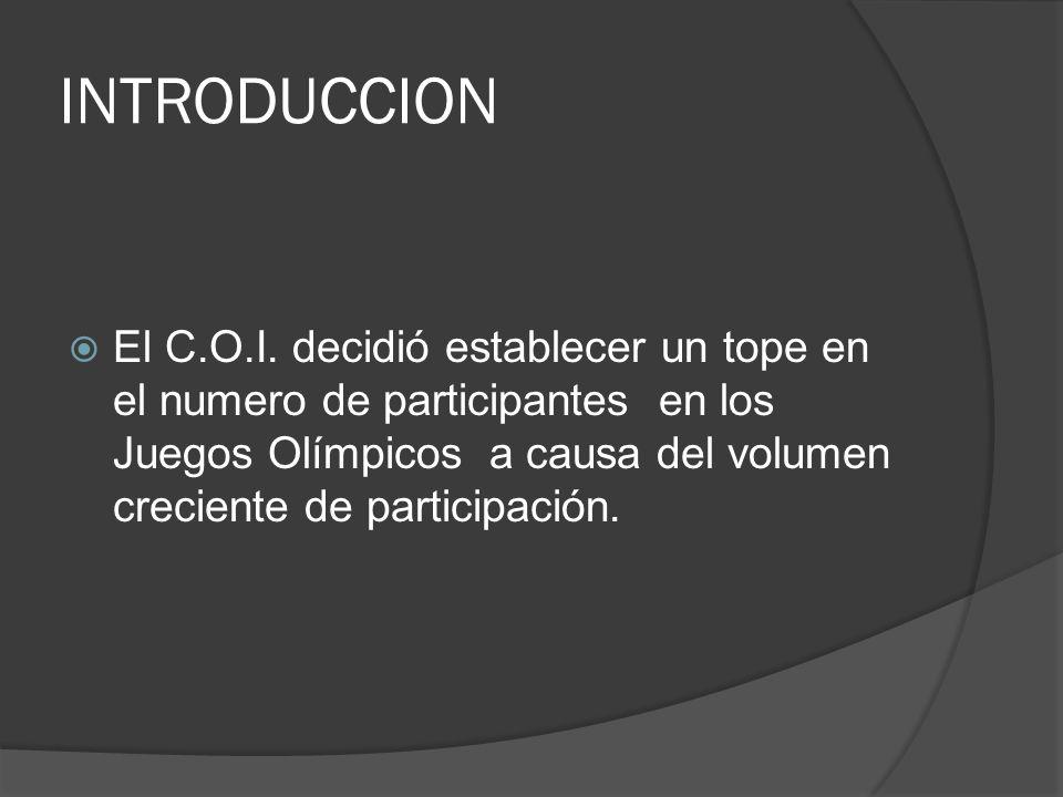 INTRODUCCION El C.O.I. decidió establecer un tope en el numero de participantes en los Juegos Olímpicos a causa del volumen creciente de participación