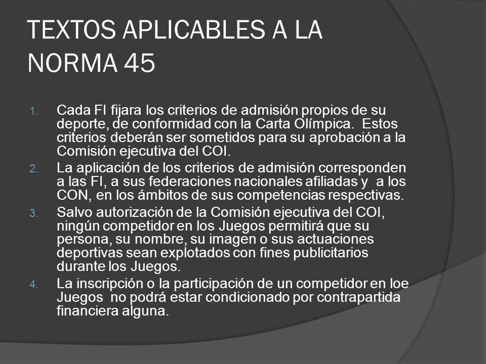 TEXTOS APLICABLES A LA NORMA 45 1. Cada FI fijara los criterios de admisión propios de su deporte, de conformidad con la Carta Olímpica. Estos criteri