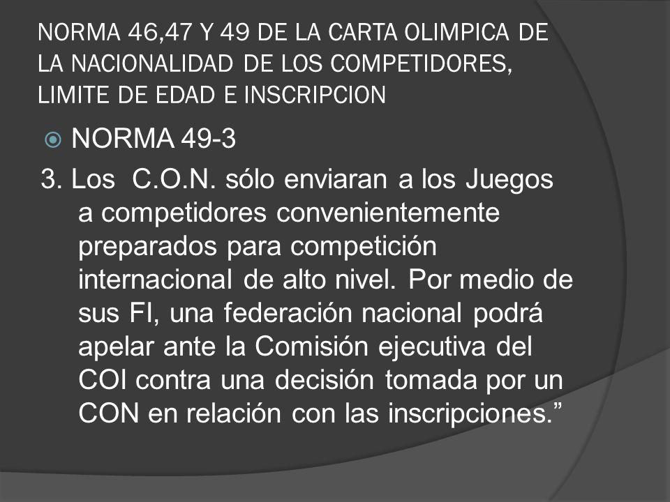 NORMA 46,47 Y 49 DE LA CARTA OLIMPICA DE LA NACIONALIDAD DE LOS COMPETIDORES, LIMITE DE EDAD E INSCRIPCION NORMA 49-3 3.