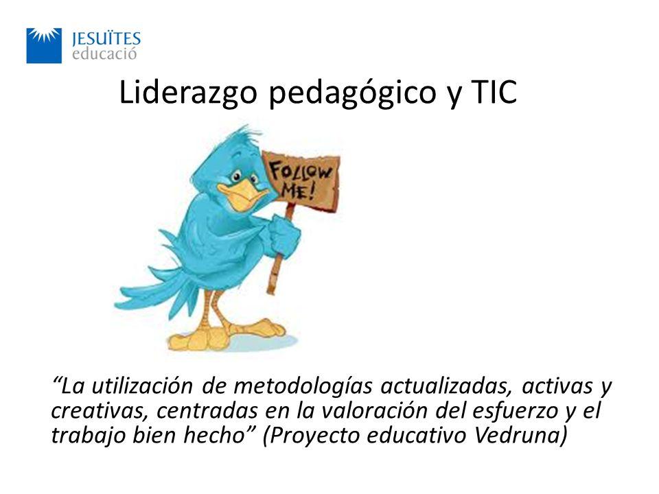 Liderazgo pedagógico y TIC La utilización de metodologías actualizadas, activas y creativas, centradas en la valoración del esfuerzo y el trabajo bien hecho (Proyecto educativo Vedruna)
