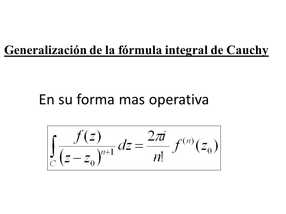 En su forma mas operativa Generalización de la fórmula integral de Cauchy