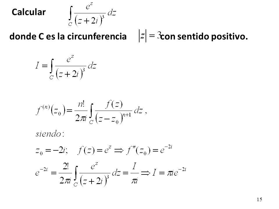 15 Calcular donde C es la circunferencia con sentido positivo.
