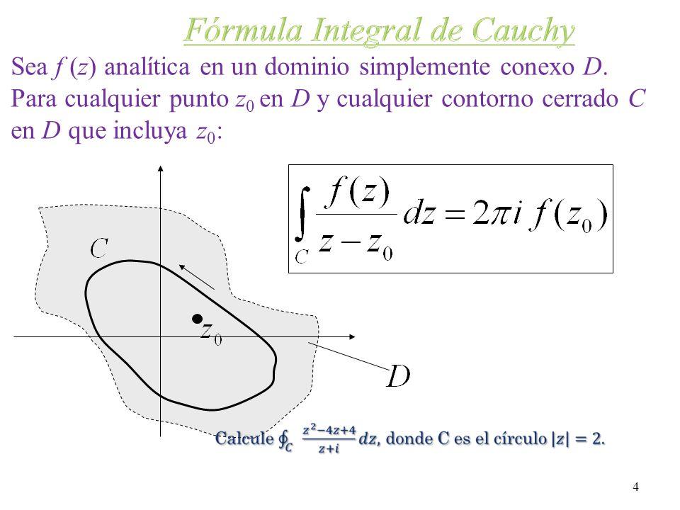 4 Sea f (z) analítica en un dominio simplemente conexo D. Para cualquier punto z 0 en D y cualquier contorno cerrado C en D que incluya z 0 :