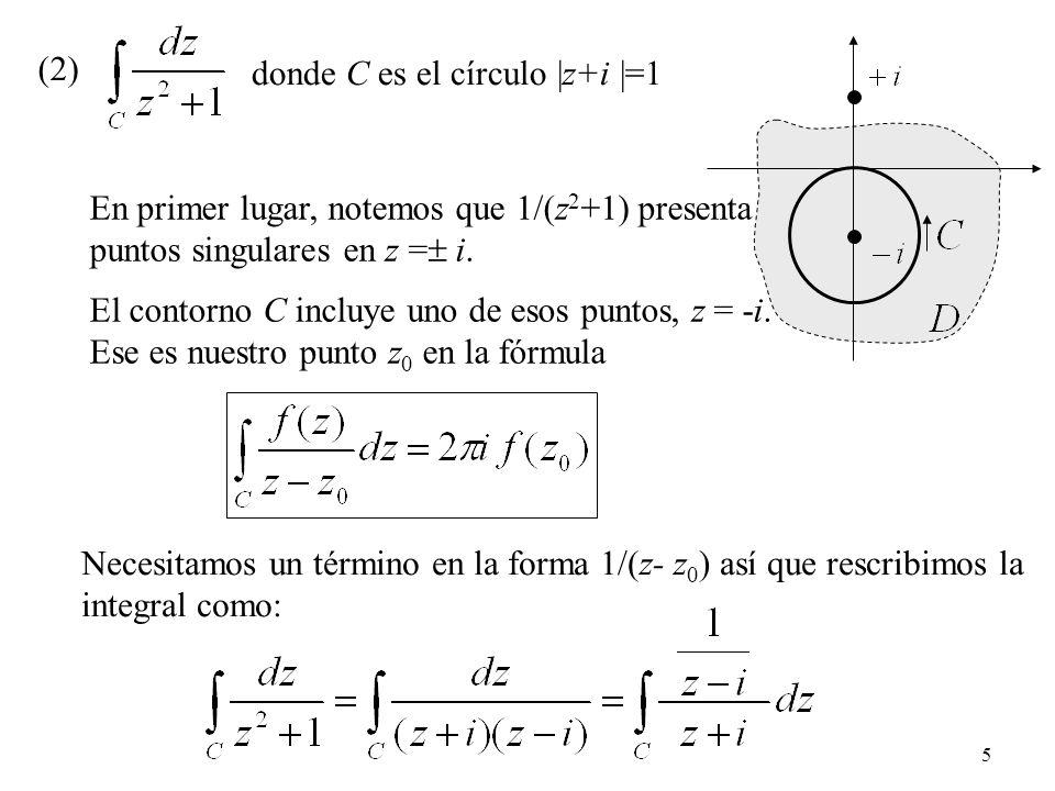 5 (2) donde C es el círculo |z+i |=1 Necesitamos un término en la forma 1/(z- z 0 ) así que rescribimos la integral como: En primer lugar, notemos que