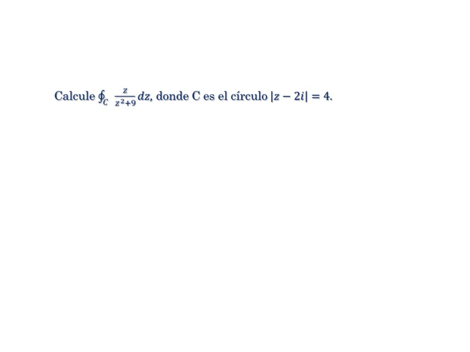8 Tenemos que El contorno C incluye uno de esos puntos, z = +i.