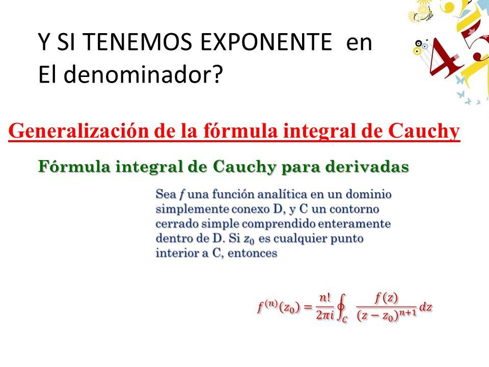 Fórmula integral de Cauchy para derivadas Y SI TENEMOS EXPONENTE en El denominador? Generalización de la fórmula integral de Cauchy