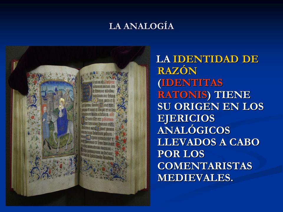 LA ANALOGÍA LA IDENTIDAD DE RAZÓN (IDENTITAS RATONIS) TIENE SU ORIGEN EN LOS EJERICIOS ANALÓGICOS LLEVADOS A CABO POR LOS COMENTARISTAS MEDIEVALES.
