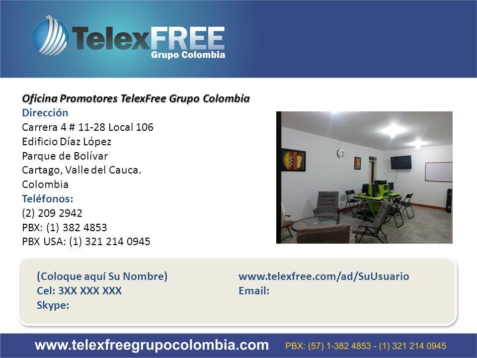 Oficina Promotores TelexFree Grupo Colombia Dirección Carrera 4 # 11-28 Local 106 Edificio Díaz López Parque de Bolívar Cartago, Valle del Cauca.