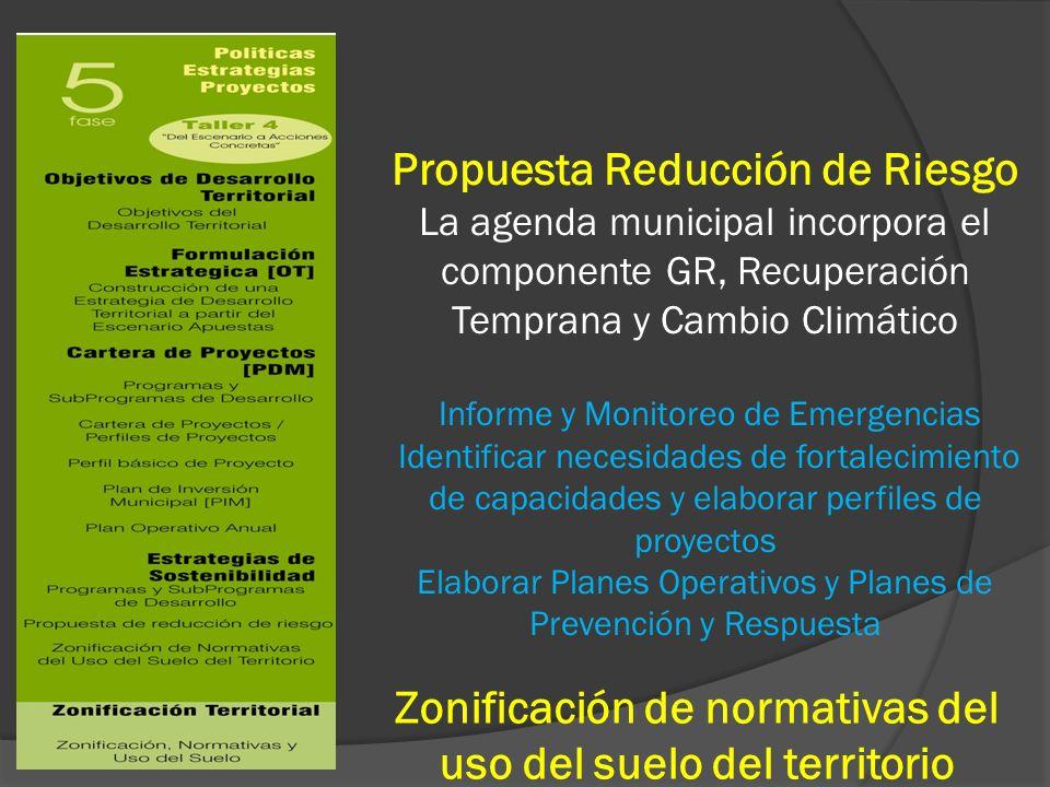 Propuesta Reducción de Riesgo La agenda municipal incorpora el componente GR, Recuperación Temprana y Cambio Climático Informe y Monitoreo de Emergenc