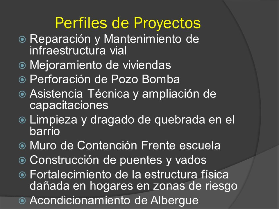 Perfiles de Proyectos Reparación y Mantenimiento de infraestructura vial Mejoramiento de viviendas Perforación de Pozo Bomba Asistencia Técnica y ampl