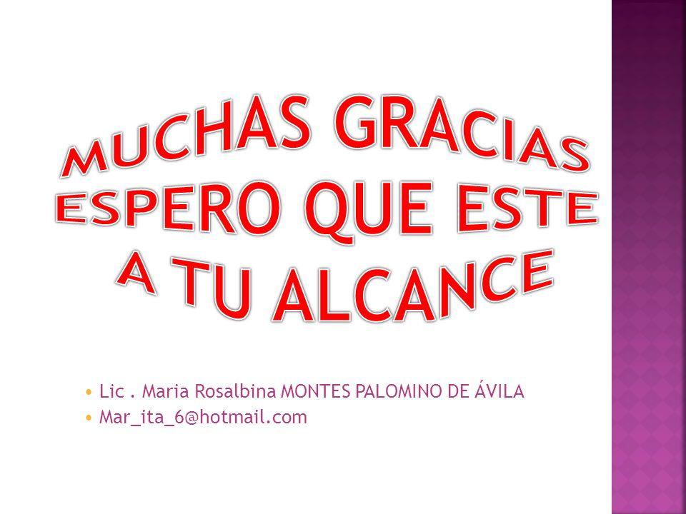 Lic. Maria Rosalbina MONTES PALOMINO DE ÁVILA Mar_ita_6@hotmail.com