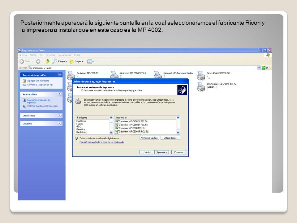 Posteriormente aparecerá la siguiente pantalla en la cual seleccionaremos el fabricante Ricoh y la impresora a instalar que en este caso es la MP 4002