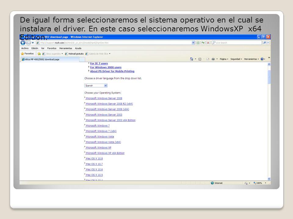 De igual forma seleccionaremos el sistema operativo en el cual se instalara el driver. En este caso seleccionaremos WindowsXP x64 Edition.
