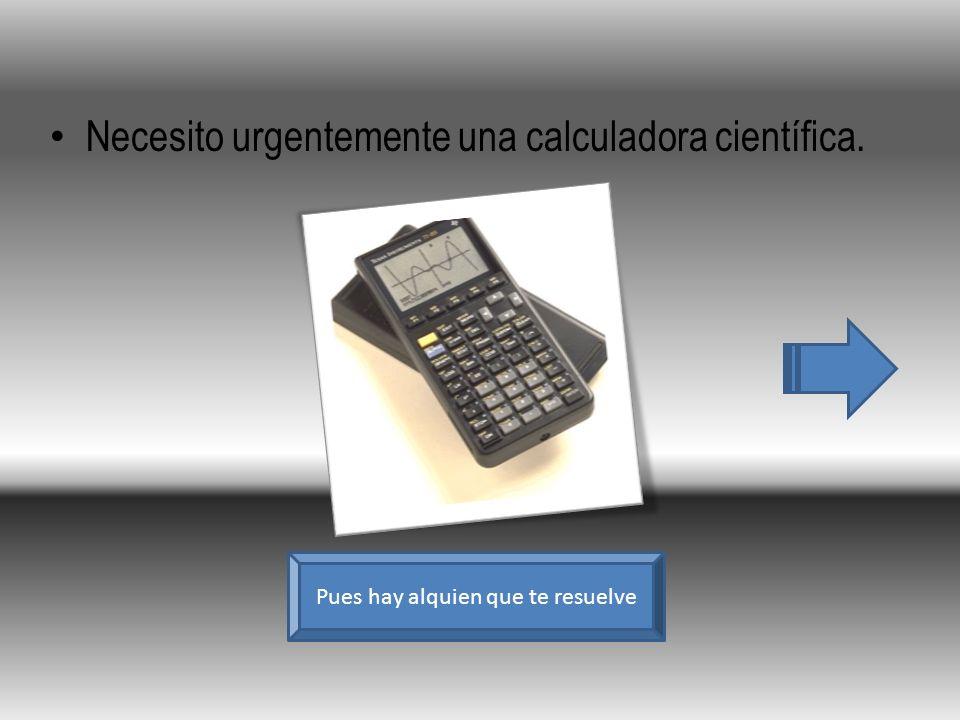 Necesito urgentemente una calculadora científica. Pues hay alquien que te resuelve