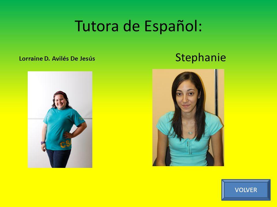 Tutora de Español: Stephanie VOLVER Lorraine D. Avilés De Jesús