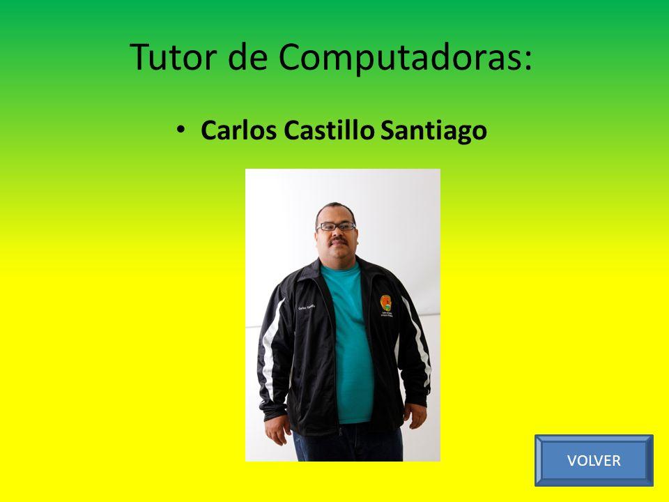 Tutor de Computadoras: Carlos Castillo Santiago VOLVER