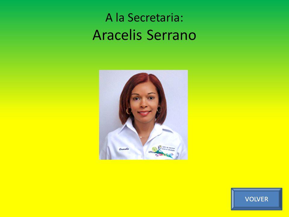 A la Secretaria: Aracelis Serrano VOLVER