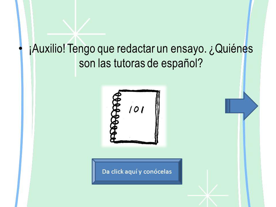 ¡Auxilio. Tengo que redactar un ensayo. ¿Quiénes son las tutoras de español.