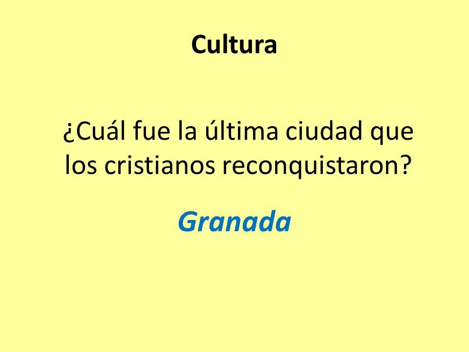 ¿Cuál fue la última ciudad que los cristianos reconquistaron Granada Cultura