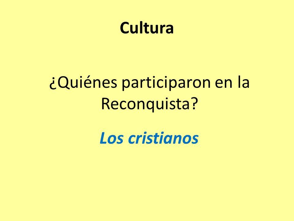 ¿Quiénes participaron en la Reconquista Los cristianos Cultura