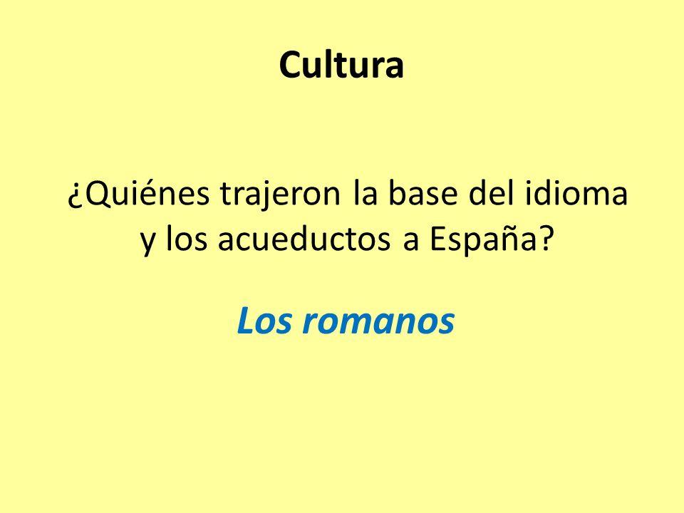 ¿Quiénes trajeron la base del idioma y los acueductos a España Los romanos Cultura