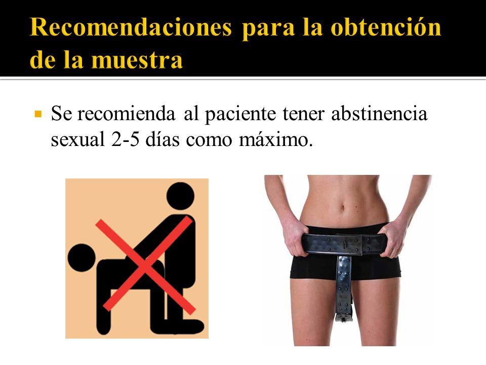 Se recomienda al paciente tener abstinencia sexual 2-5 días como máximo.