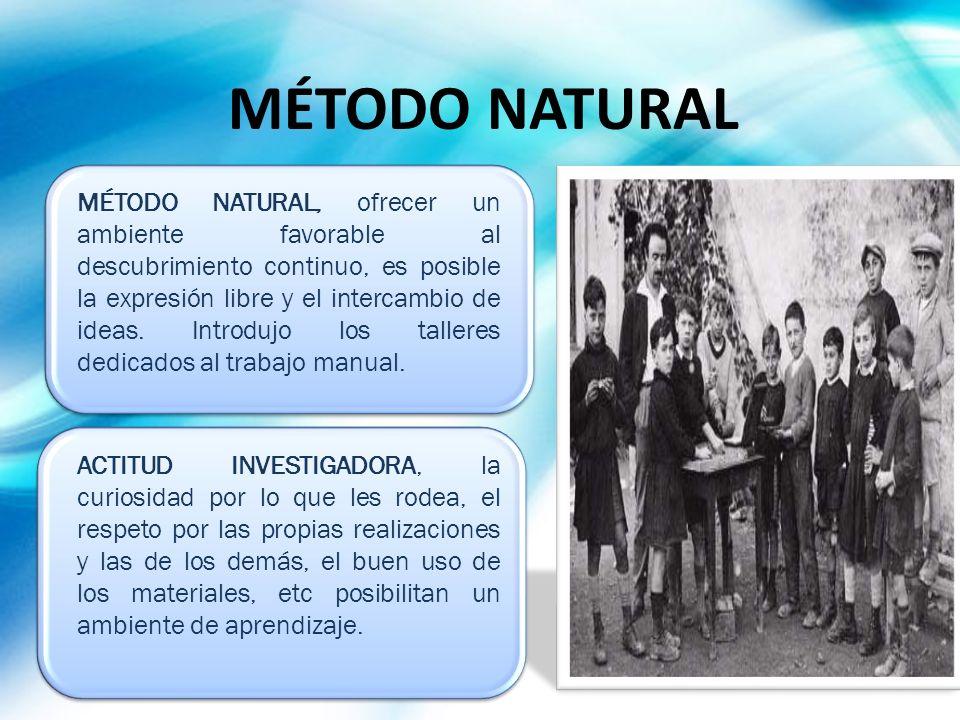 MÉTODO NATURAL MÉTODO NATURAL, ofrecer un ambiente favorable al descubrimiento continuo, es posible la expresión libre y el intercambio de ideas. Intr