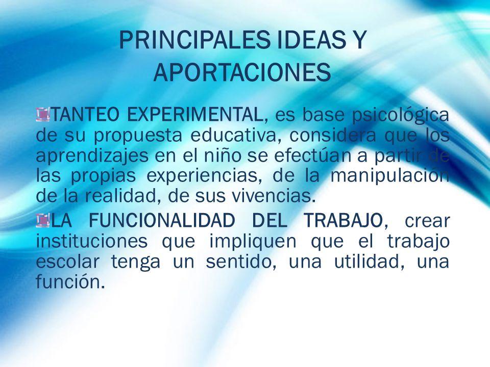 PRINCIPALES IDEAS Y APORTACIONES TANTEO EXPERIMENTAL, es base psicológica de su propuesta educativa, considera que los aprendizajes en el niño se efec