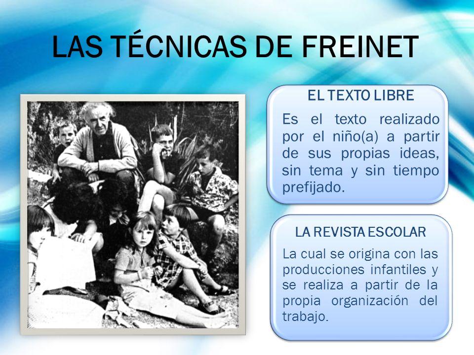 LAS TÉCNICAS DE FREINET LA REVISTA ESCOLAR La cual se origina con las producciones infantiles y se realiza a partir de la propia organización del trab