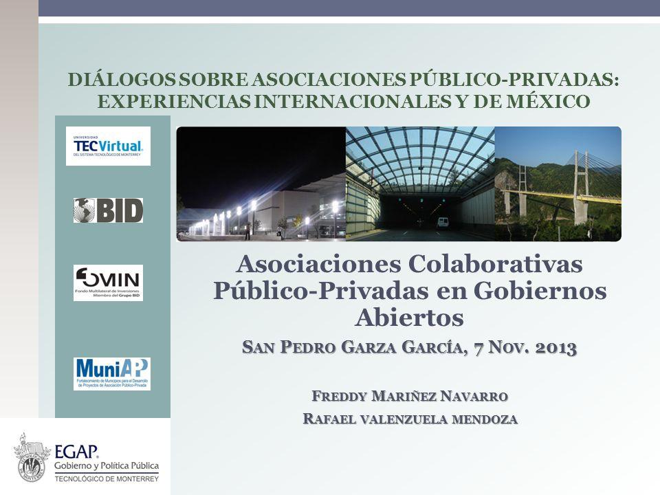 Asociaciones Colaborativas Público-Privadas en Gobiernos Abiertos S AN P EDRO G ARZA G ARCÍA, 7 N OV. 2013 F REDDY M ARIÑEZ N AVARRO R AFAEL VALENZUEL