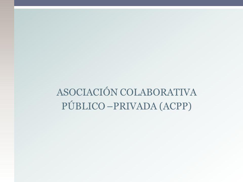 ASOCIACIÓN COLABORATIVA PÚBLICO –PRIVADA (ACPP)