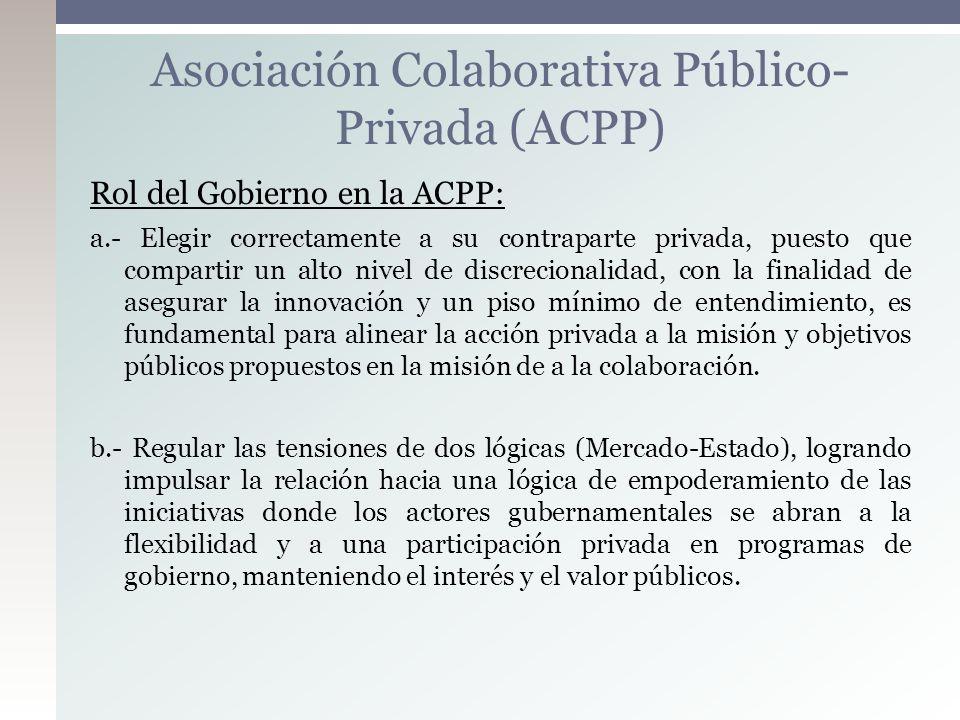 Rol del Gobierno en la ACPP: a.- Elegir correctamente a su contraparte privada, puesto que compartir un alto nivel de discrecionalidad, con la finalid